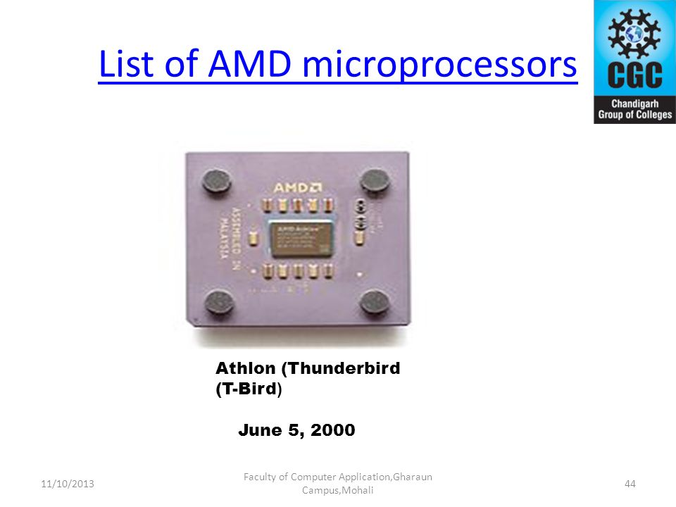 List of AMD microprocessors Faculty of Computer Application,Gharaun Campus,Mohali Athlon (Thunderbird (T-Bird ) June 5, 2000 4411/10/2013