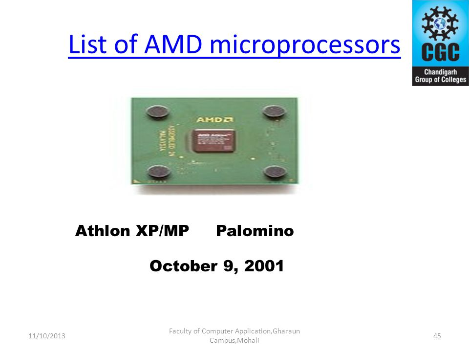 List of AMD microprocessors Faculty of Computer Application,Gharaun Campus,Mohali Athlon XP/MPPalomino October 9, 2001 4511/10/2013