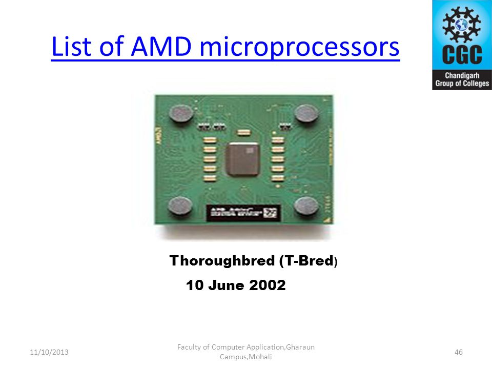 List of AMD microprocessors Faculty of Computer Application,Gharaun Campus,Mohali Thoroughbred (T-Bred ) 10 June 2002 4611/10/2013