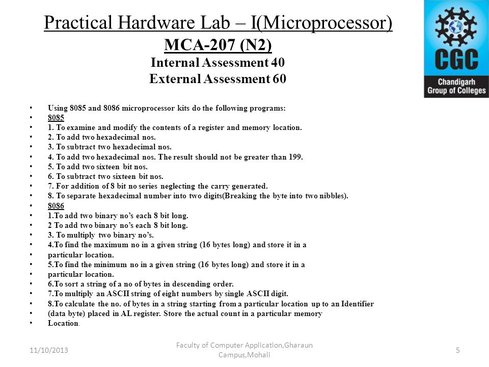 Practical Hardware Lab – I(Microprocessor) MCA-207 (N2) Internal Assessment 40 External Assessment 60 Using 8085 and 8086 microprocessor kits do the f