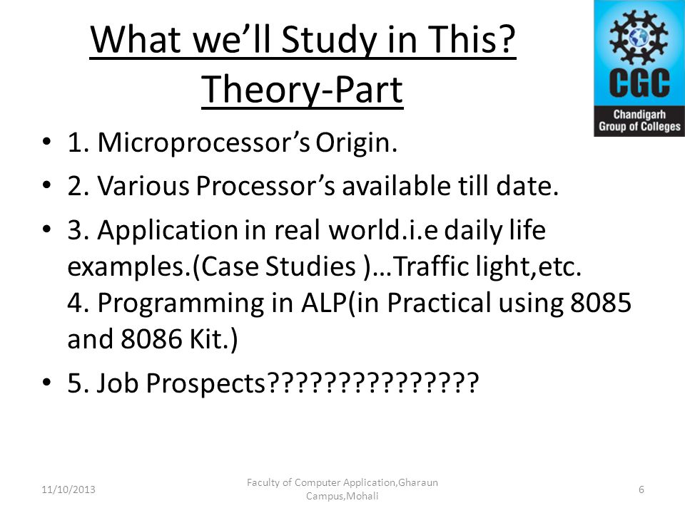 What well Study in This? Theory-Part 1. Microprocessors Origin. 2. Various Processors available till date. 3. Application in real world.i.e daily life
