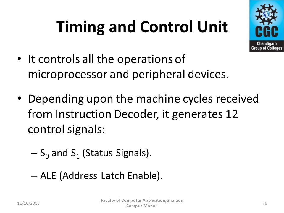 Timing and Control Unit It controls all the operations of microprocessor and peripheral devices. Depending upon the machine cycles received from Instr