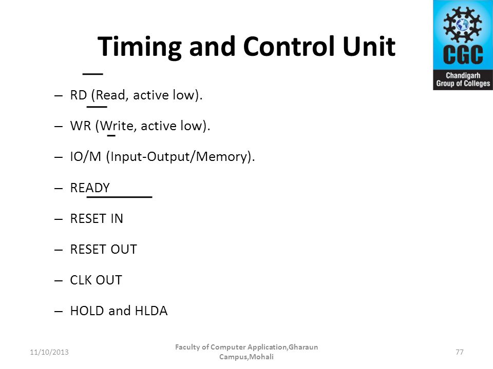 Timing and Control Unit – RD (Read, active low). – WR (Write, active low). – IO/M (Input-Output/Memory). – READY – RESET IN – RESET OUT – CLK OUT – HO