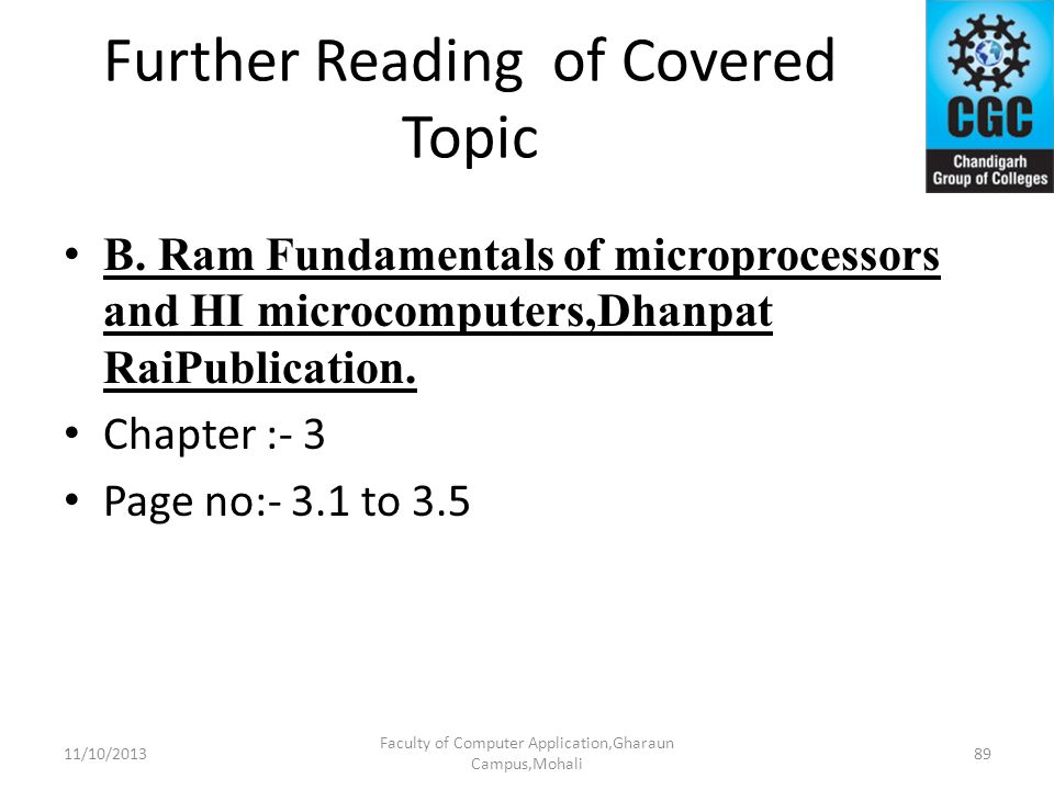 Further Reading of Covered Topic B. Ram Fundamentals of microprocessors and HI microcomputers,Dhanpat RaiPublication. Chapter :- 3 Page no:- 3.1 to 3.