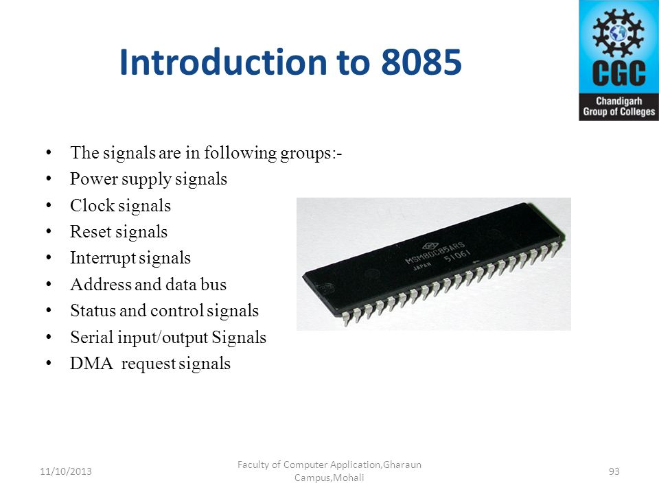 Introduction to 8085 The signals are in following groups:- Power supply signals Clock signals Reset signals Interrupt signals Address and data bus Sta