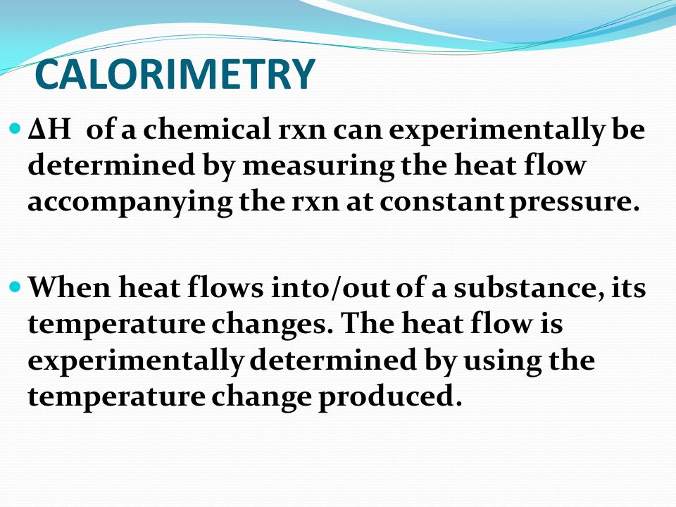 The measurement of heat flow is called calorimetry and the apparatus used to measure the heat flow is called a calorimeter.