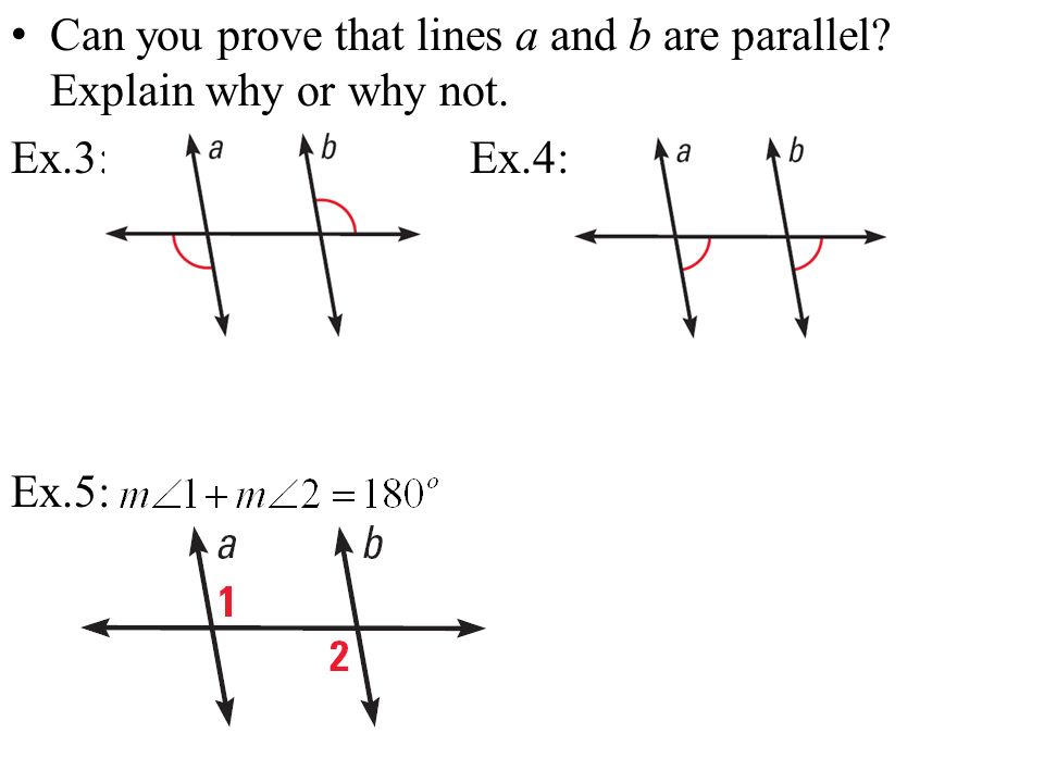 Can you prove that lines a and b are parallel? Explain why or why not. Ex.3: Ex.4: Ex.5:
