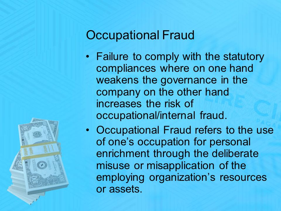 Occupational Fraud Failure to comply with the statutory compliances where on one hand weakens the governance in the company on the other hand increases the risk of occupational/internal fraud.