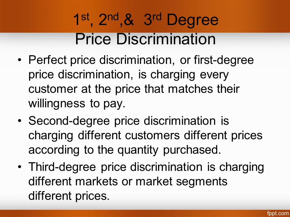 1 st, 2 nd,& 3 rd Degree Price Discrimination Perfect price discrimination, or first-degree price discrimination, is charging every customer at the pr