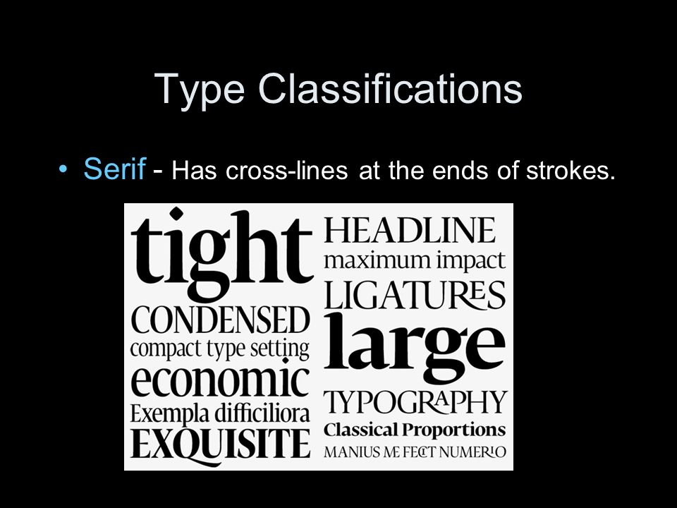 Type Classifications Serif - Has cross-lines at the ends of strokes.