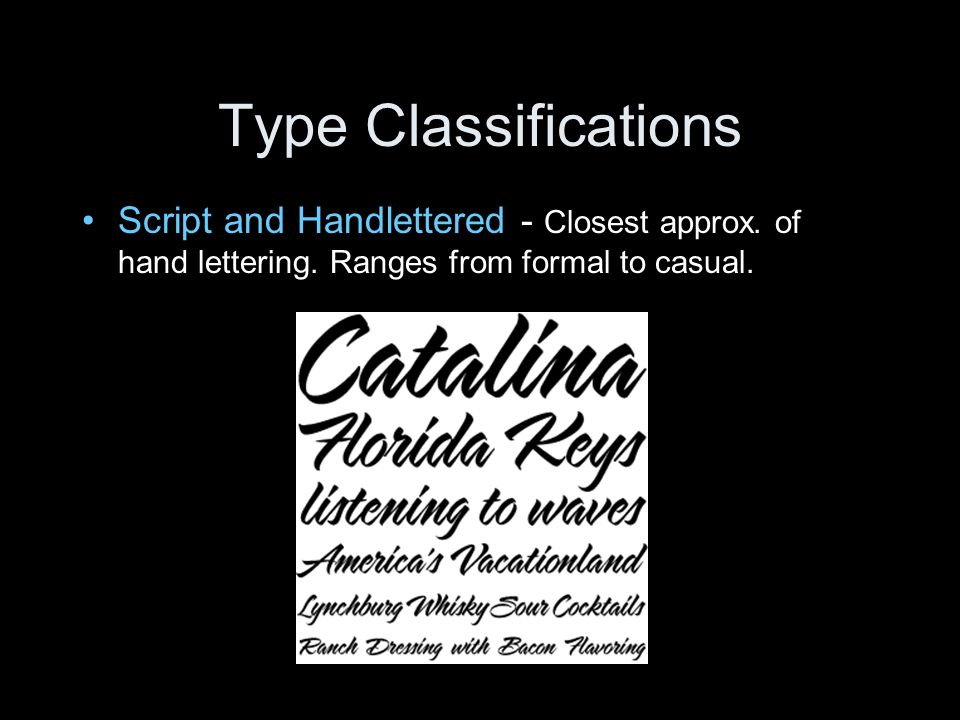 Type Classifications Script and Handlettered - Closest approx. of hand lettering. Ranges from formal to casual.