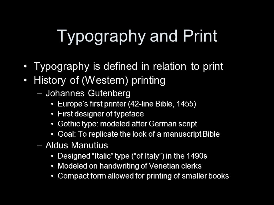 Typography and Print Typography is defined in relation to print History of (Western) printing –Johannes Gutenberg Europes first printer (42-line Bible