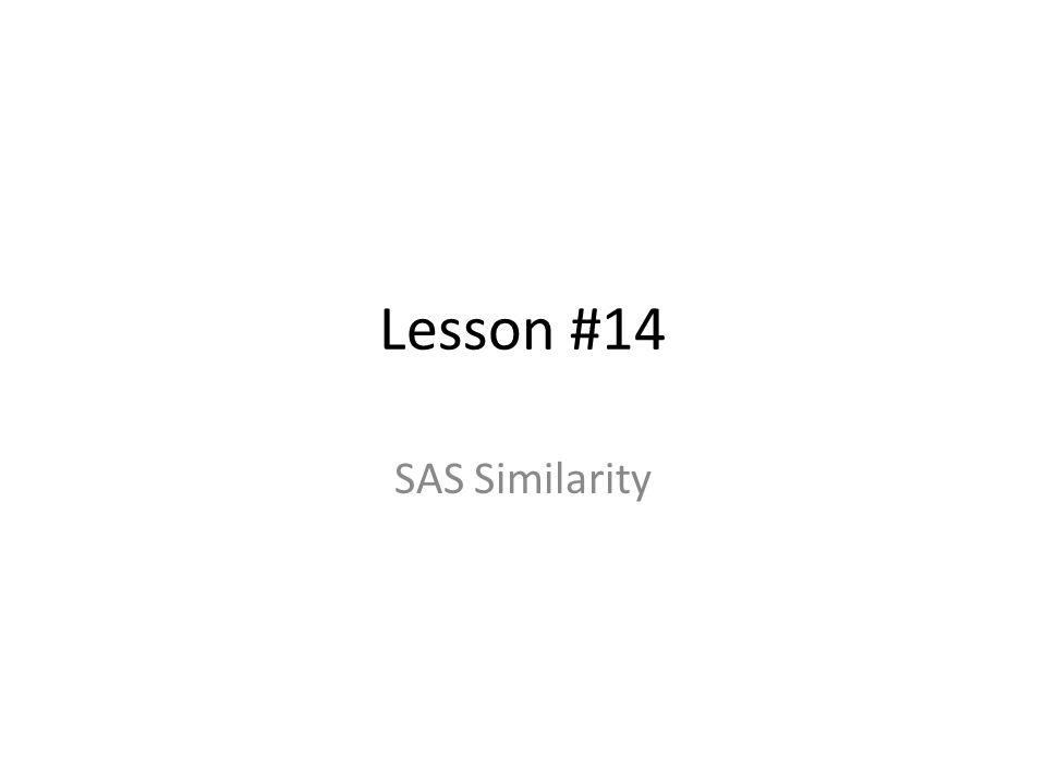 Lesson #14 SAS Similarity