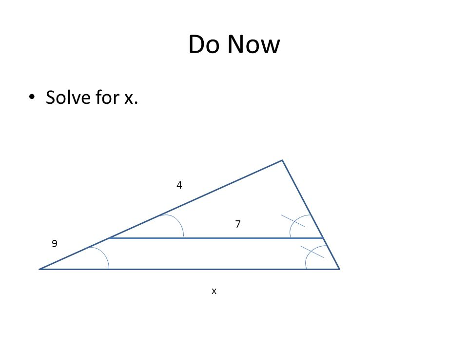 Do Now Solve for x. 7 9 4 x