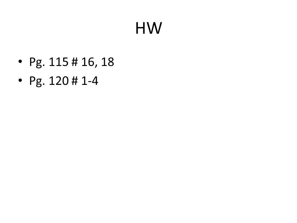 HW Pg. 115 # 16, 18 Pg. 120 # 1-4