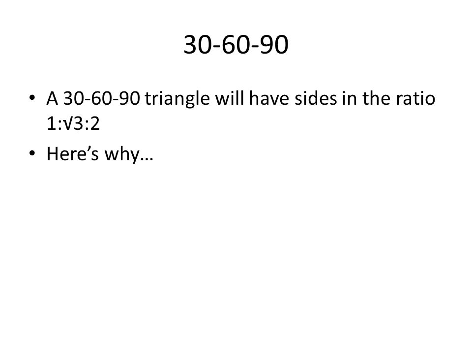 30-60-90 A 30-60-90 triangle will have sides in the ratio 1:3:2 Heres why…