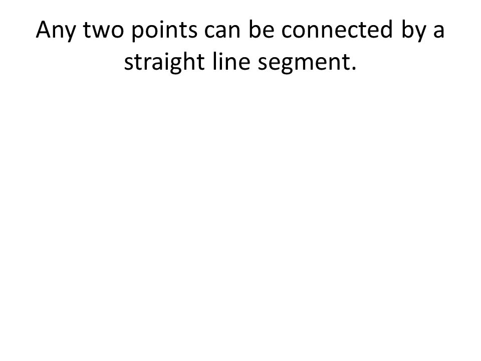 Any two points can be connected by a straight line segment.