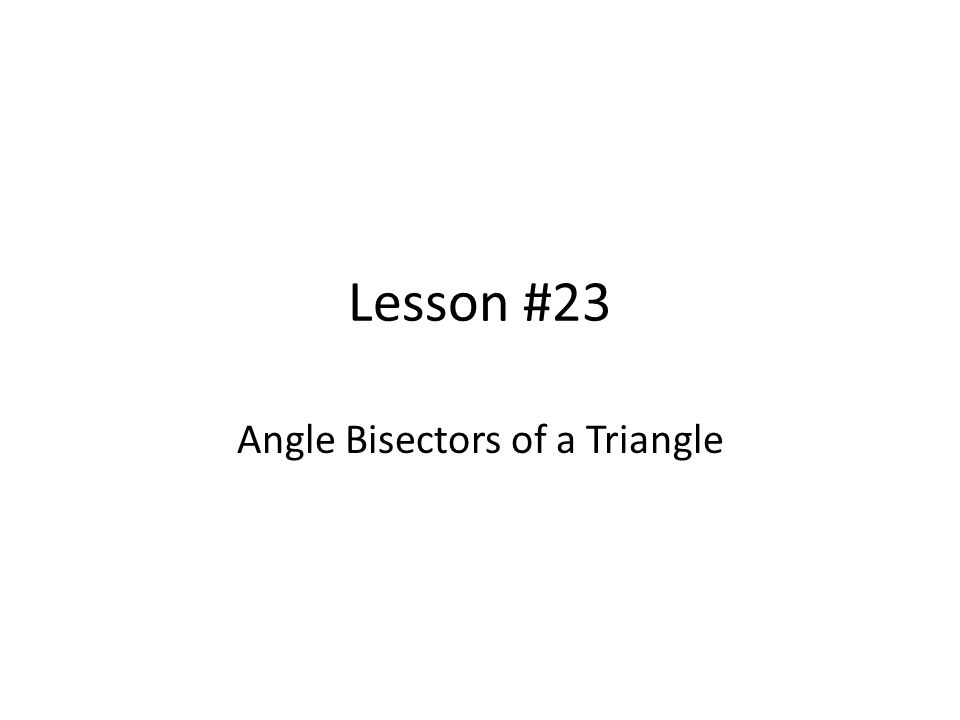 Lesson #23 Angle Bisectors of a Triangle