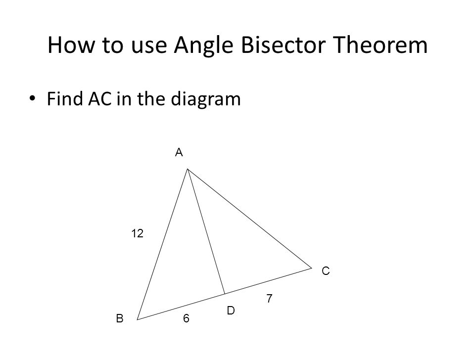 How to use Angle Bisector Theorem Find AC in the diagram 12 6 7 B C D A