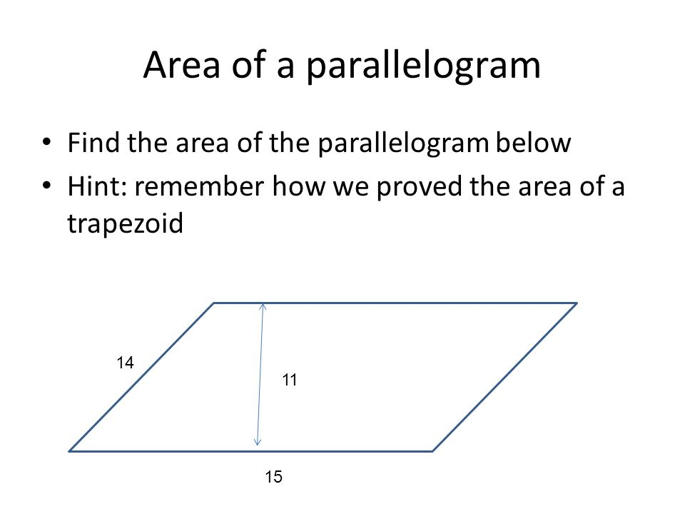 Area of a parallelogram Find the area of the parallelogram below Hint: remember how we proved the area of a trapezoid 11 15 14