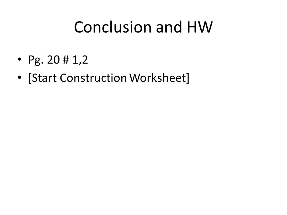 Conclusion and HW Pg. 20 # 1,2 [Start Construction Worksheet]