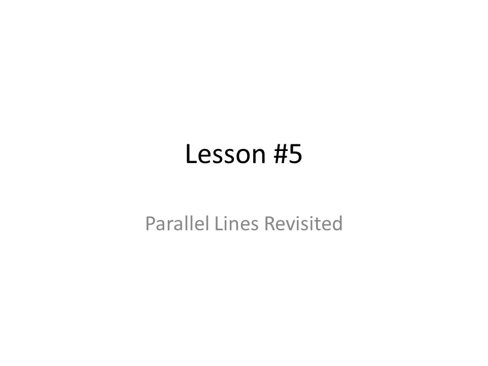 Lesson #5 Parallel Lines Revisited