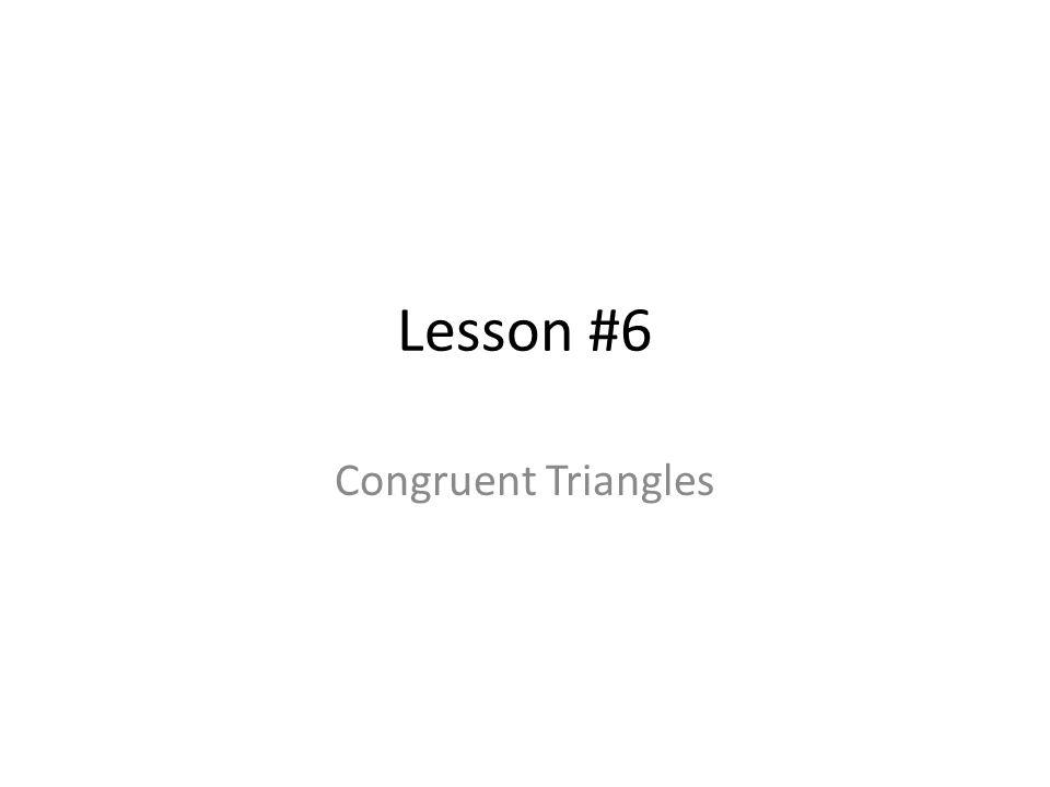 Lesson #6 Congruent Triangles