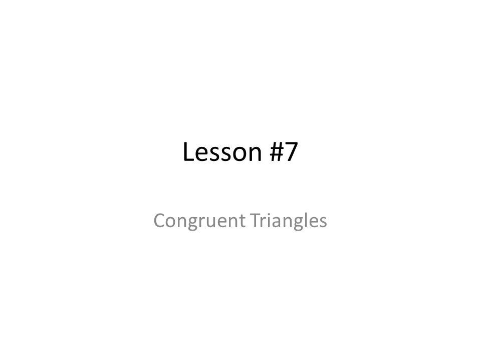 Lesson #7 Congruent Triangles