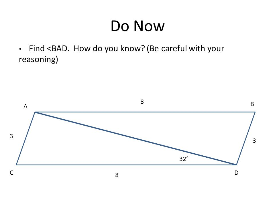 Do Now 3 DC B A 8 32° 3 8 Find <BAD. How do you know? (Be careful with your reasoning)