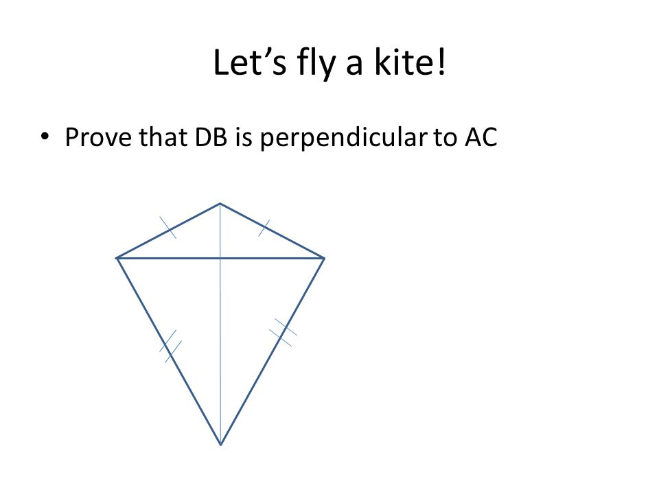 Lets fly a kite! Prove that DB is perpendicular to AC
