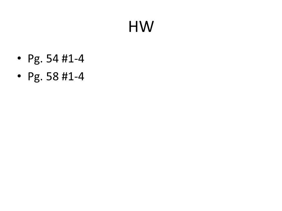 HW Pg. 54 #1-4 Pg. 58 #1-4