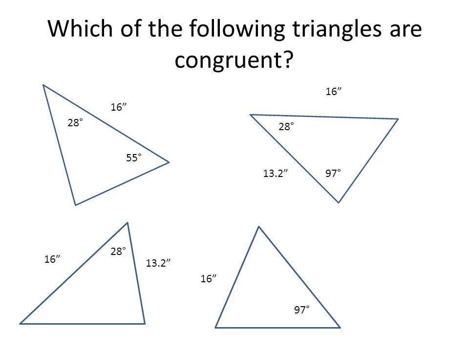Which of the following triangles are congruent? 55° 16 28° 16 13.2 97° 28° 13.2 28° 97°