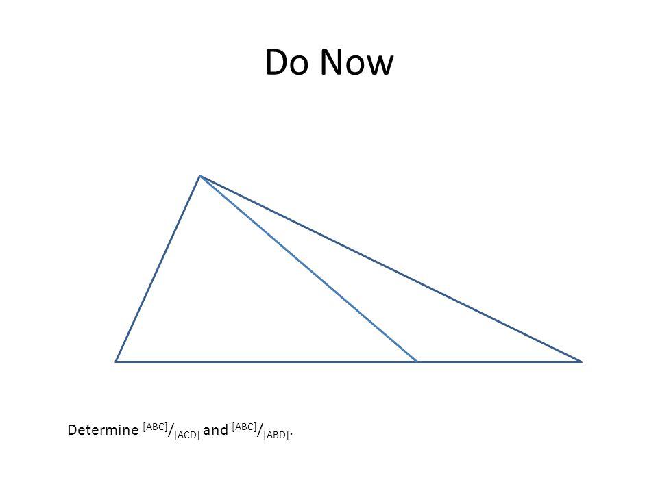 Do Now Determine [ABC] / [ACD] and [ABC] / [ABD].