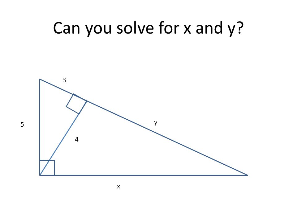 Can you solve for x and y? 4 5 3 x y