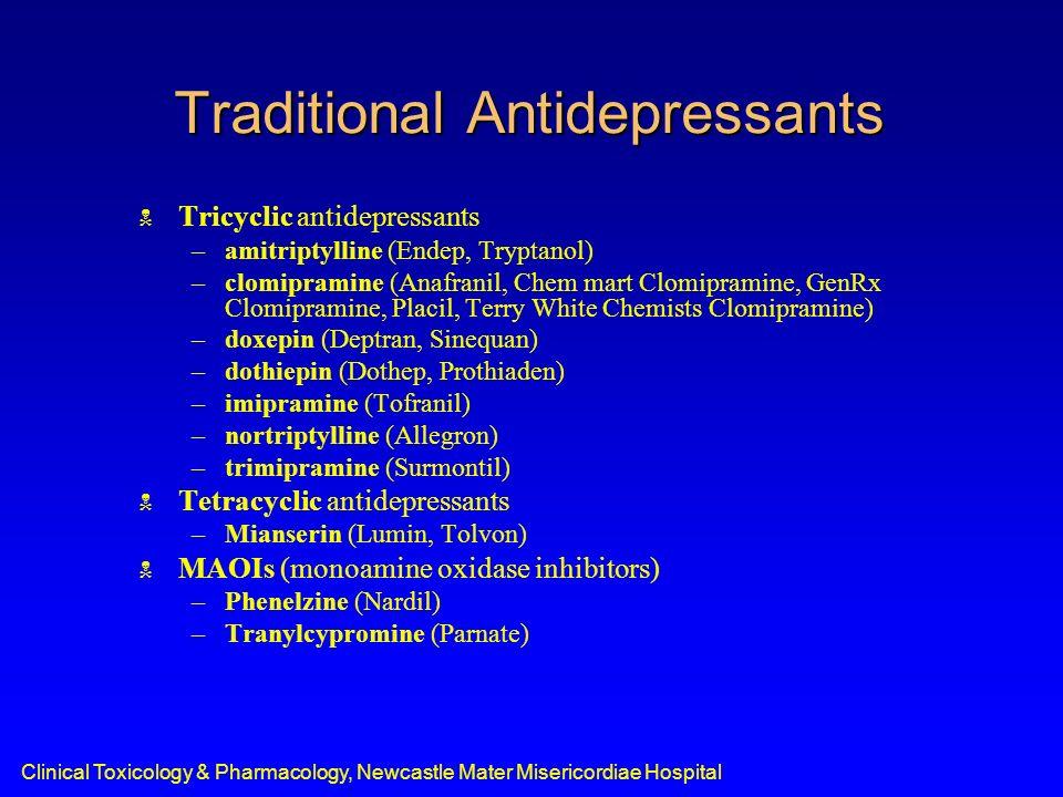 Clinical Toxicology & Pharmacology, Newcastle Mater Misericordiae Hospital Traditional Antidepressants Tricyclic antidepressants –amitriptylline (Ende