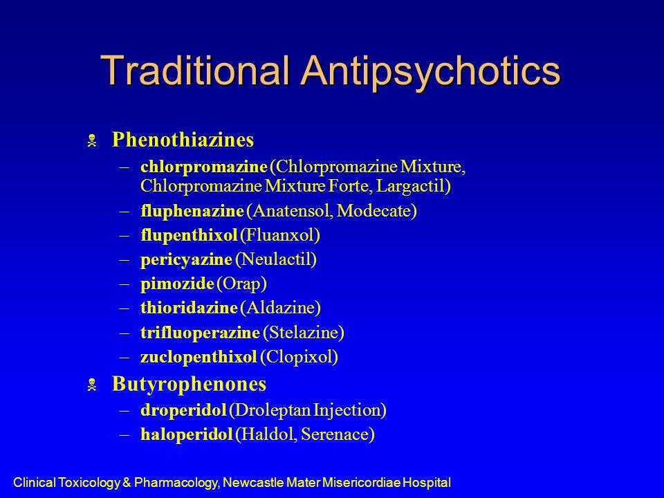 Traditional Antipsychotics Phenothiazines –chlorpromazine (Chlorpromazine Mixture, Chlorpromazine Mixture Forte, Largactil) –fluphenazine (Anatensol,