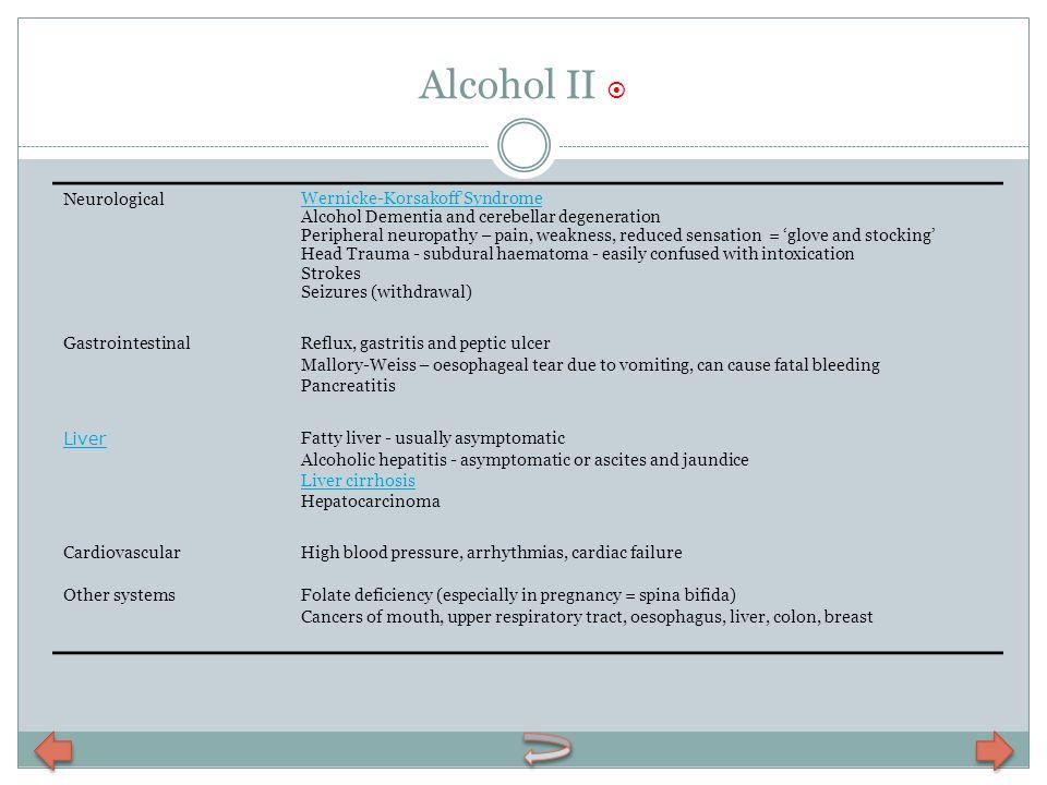 Alcohol II Neurological Wernicke-KorsakoffSyndrome Alcohol Dementia and cerebellar degeneration Peripheral neuropathy – pain, weakness, reduced sensat