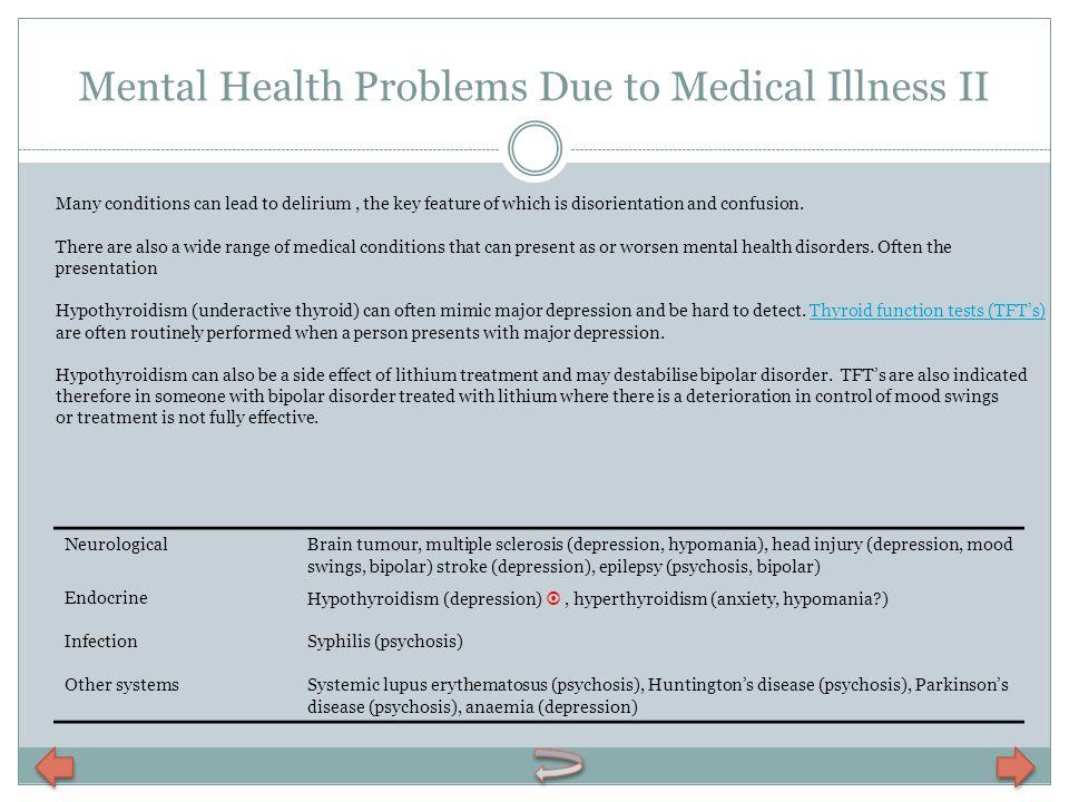 Mental Health Problems Due to Medical Illness II NeurologicalBrain tumour, multiple sclerosis (depression, hypomania), head injury (depression, mood s
