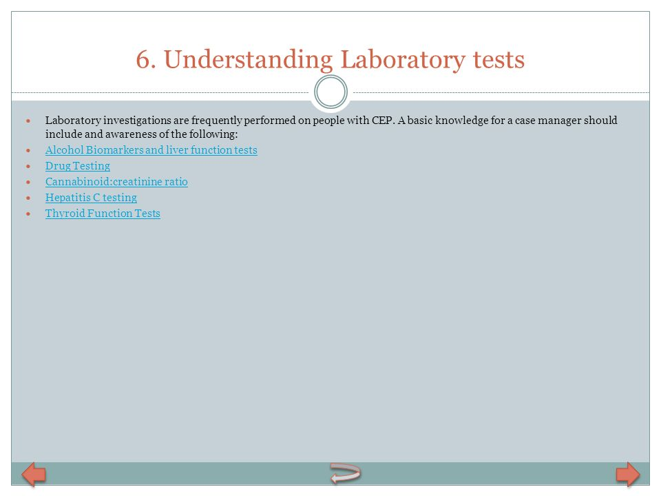 6. Understanding Laboratory tests Laboratory investigations are frequently performed on people with CEP. A basic knowledge for a case manager should i