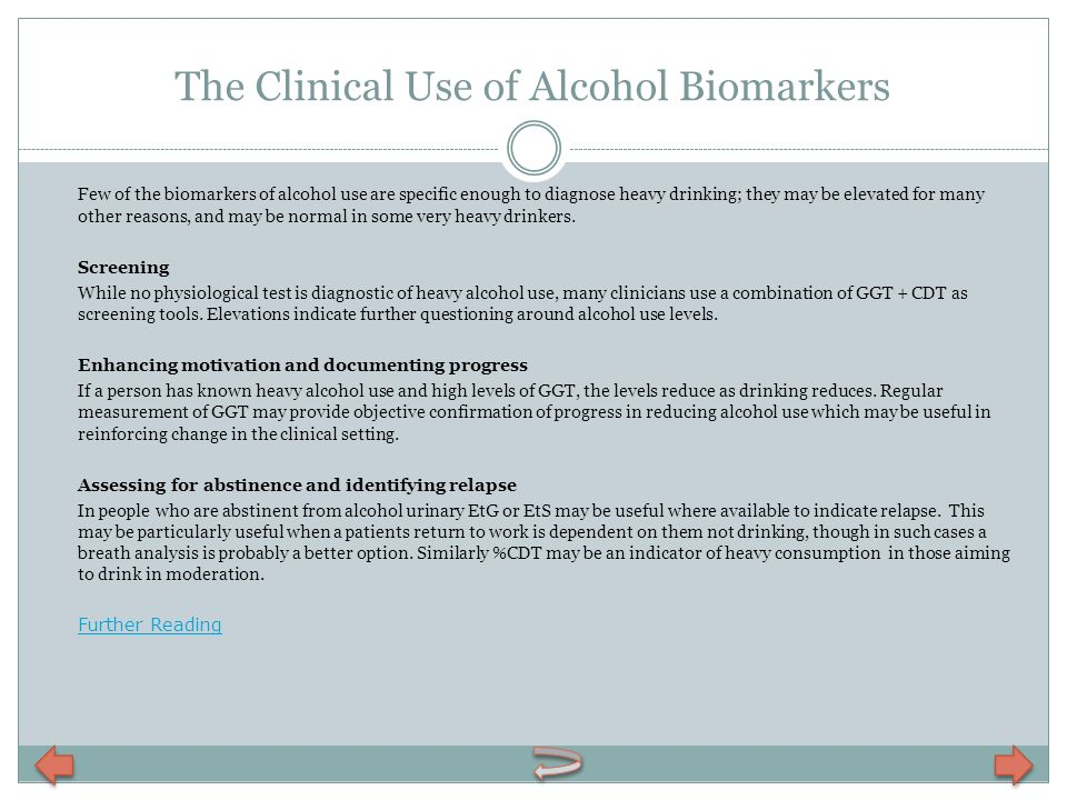 The Clinical Use of Alcohol Biomarkers Few of the biomarkers of alcohol use are specific enough to diagnose heavy drinking; they may be elevated for m