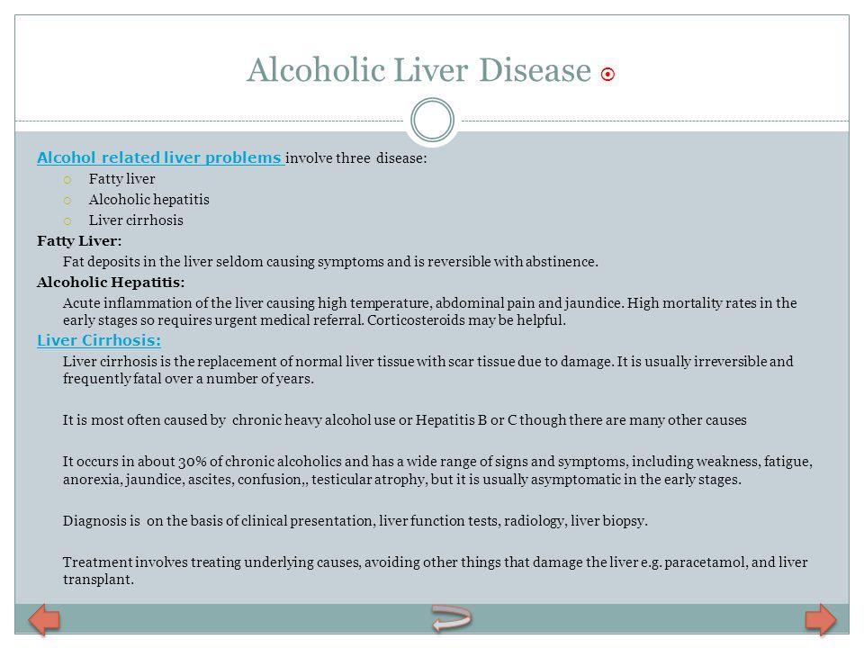 Alcoholic Liver Disease Alcohol related liver problems Alcohol related liver problems involve three disease: Fatty liver Alcoholic hepatitis Liver cir