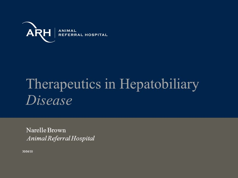 Therapeutics in Hepatobiliary Disease Narelle Brown Animal Referral Hospital 30/04/10