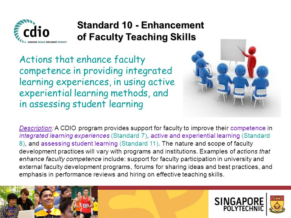 Description: A CDIO program provides support for faculty to improve their competence in integrated learning experiences (Standard 7), active and exper