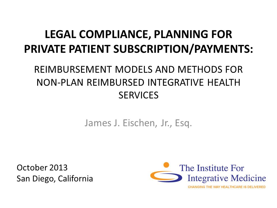 LEGAL COMPLIANCE, PLANNING FOR PRIVATE PATIENT SUBSCRIPTION/PAYMENTS: REIMBURSEMENT MODELS AND METHODS FOR NON-PLAN REIMBURSED INTEGRATIVE HEALTH SERV