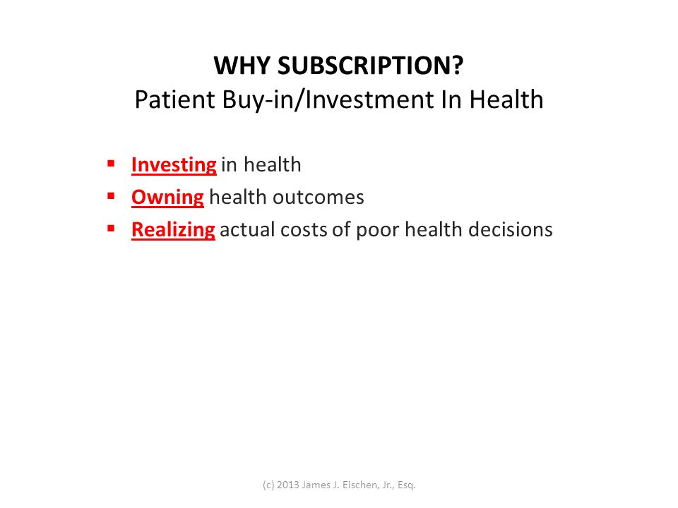 WHY SUBSCRIPTION? Patient Buy-in/Investment In Health Investing in health Owning health outcomes Realizing actual costs of poor health decisions (c) 2