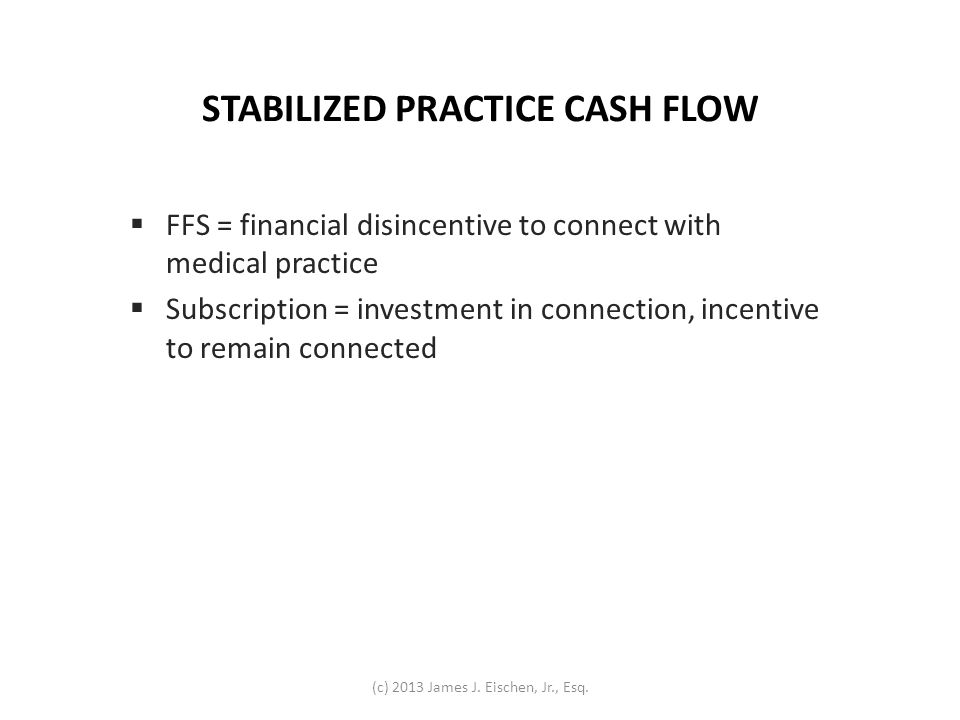 STABILIZED PRACTICE CASH FLOW FFS = financial disincentive to connect with medical practice Subscription = investment in connection, incentive to rema
