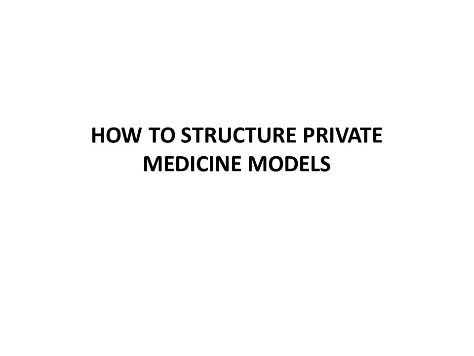 HOW TO STRUCTURE PRIVATE MEDICINE MODELS