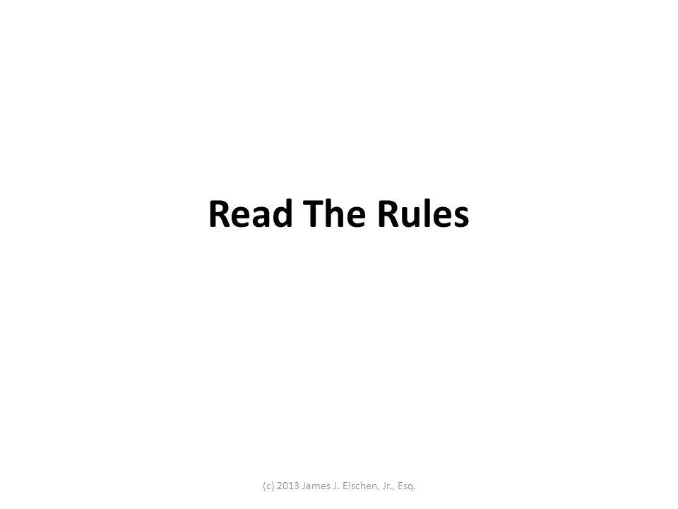 Read The Rules (c) 2013 James J. Eischen, Jr., Esq.