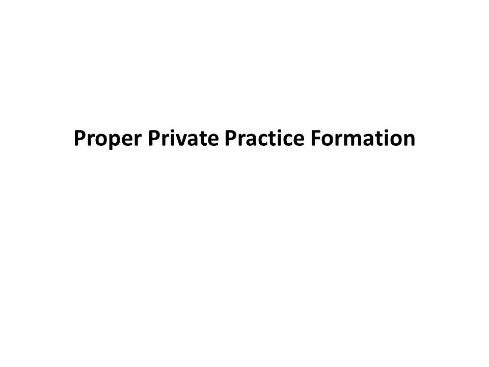 Proper Private Practice Formation