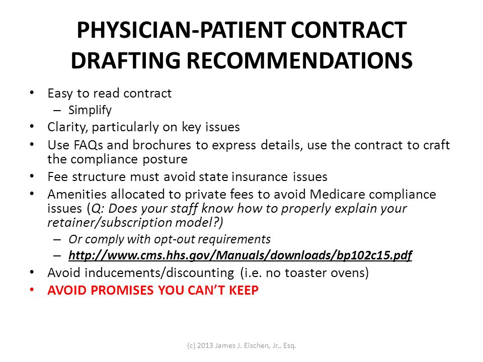 PHYSICIAN-PATIENT CONTRACT DRAFTING RECOMMENDATIONS Easy to read contract – Simplify Clarity, particularly on key issues Use FAQs and brochures to exp